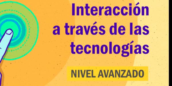 FDCD. Comunicación. Interacción a través de las tecnologías. (Nivel avanzado)